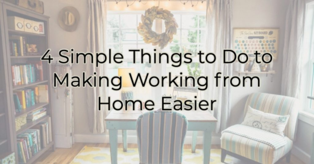 4 Simple Things to Do to Make Working From Home Easier