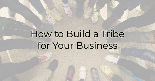 How to Build a Tribe for Your Business