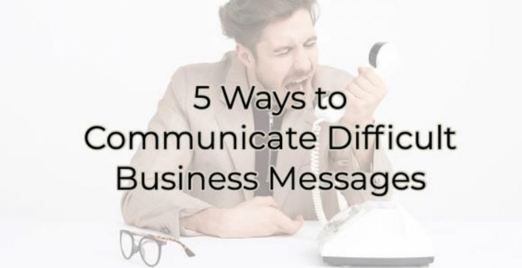 5 Ways to Communicate Difficult Business Messages